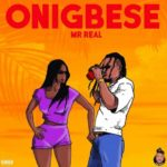 Mr Real - Onigbese [Music]