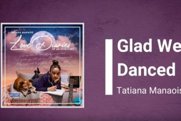 Tatiana Manaois Glad We Danced Mp3 Download