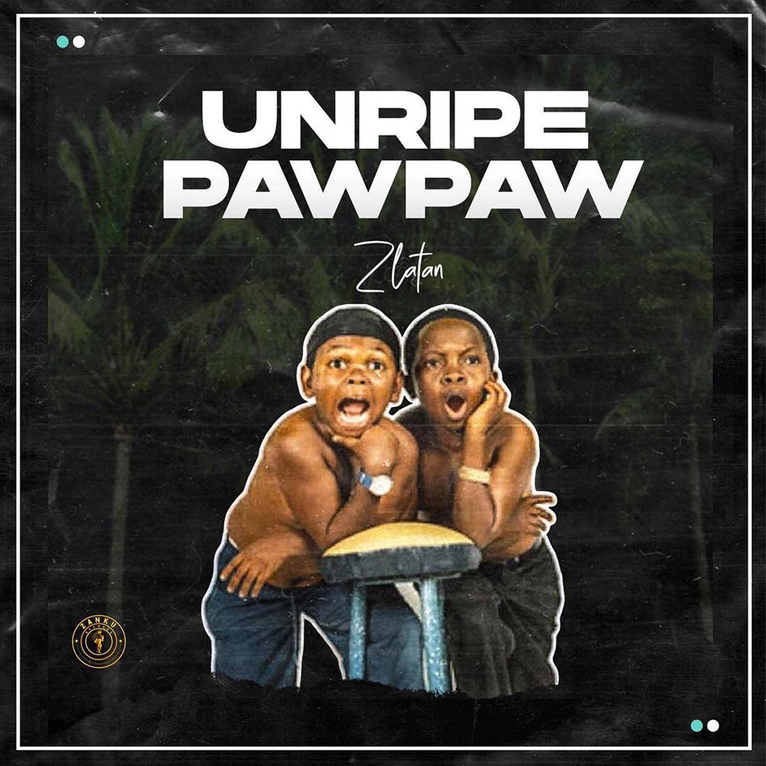 Zlatan Unripe Pawpaw Mp3 Download