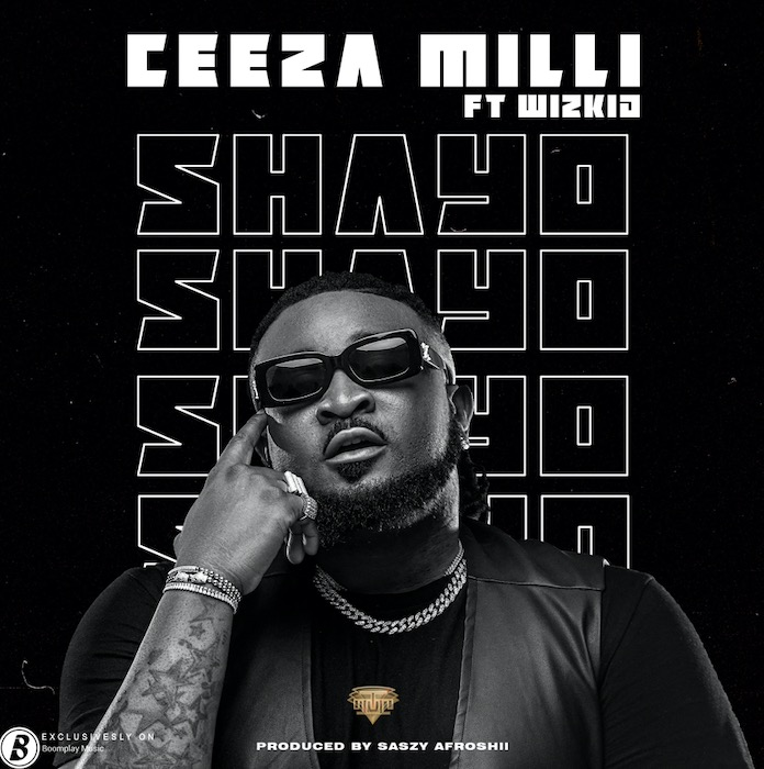 Ceeza Milli ft. Wizkid - Shayo Mp3 Download