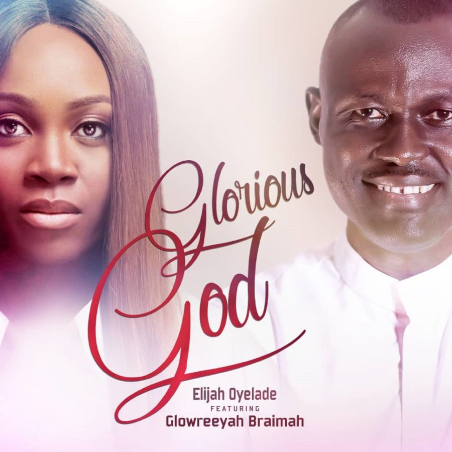 Elijah Oyelade – Glorious God (Remix) ft. Glowreeyah Braimah