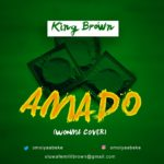 King Brown - Amado (Olamide Cover) [Music]