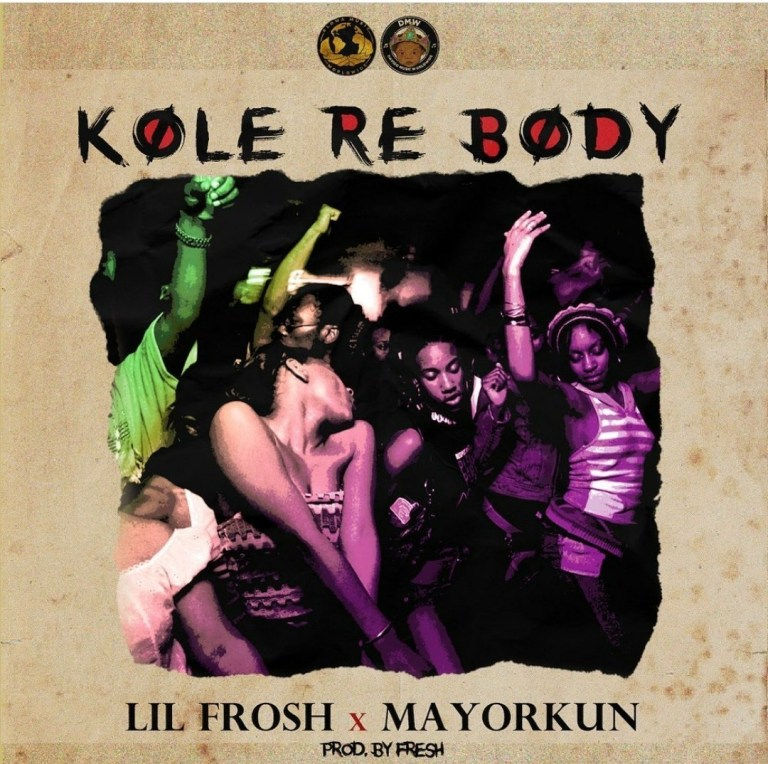 Lil Frosh x Mayorkun - Kole Re Body