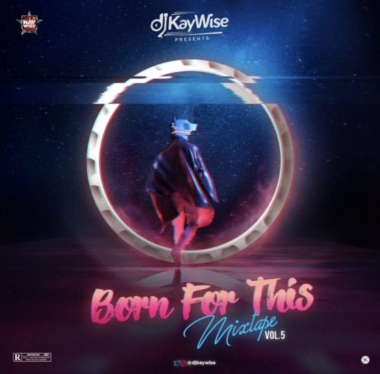 DJ Kaywise – Born For This Mix Vol. 5