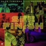 Dapo Tuburna Ft. Mayorkun – See Finish [Music]