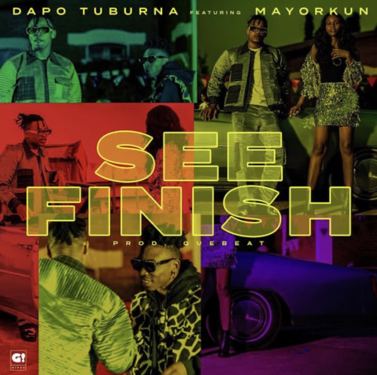 Dapo Tuburna Ft. Mayokun – See Finish