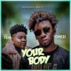 Orezi – Your Body ft. Teni [Music]