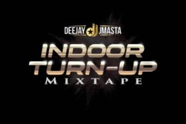 Deejay J Masta – Indoor Turn Up Mixtape