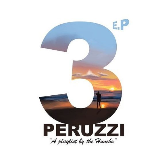 Peruzzi – 3 E.P (A Playlist By The Huncho)