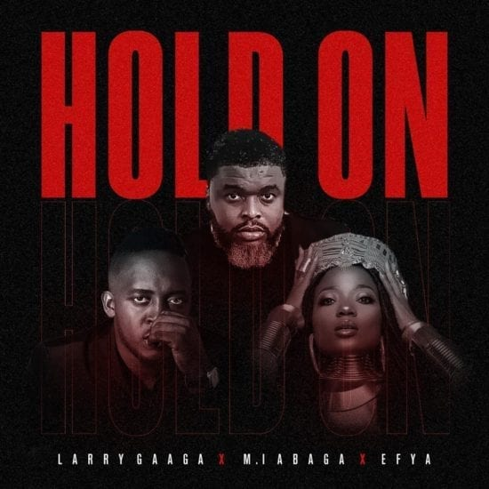 Larry Gaaga – Hold On ft. MI Abaga & Efya