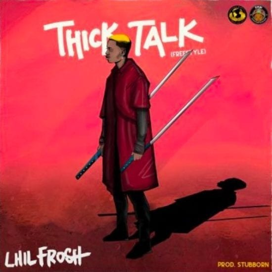 Lil Frosh – Thick Talk (Freestyle) Mp3 Download