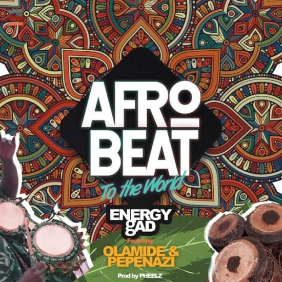 Energy Gad x Olamide x Pepenazi – Afrobeat To The World
