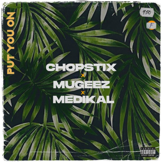 Chopstix – ''Put You On'' ft. Mugeez, Medikal