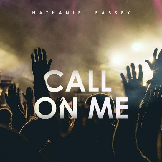 Nathaniel Bassey – Call On Me