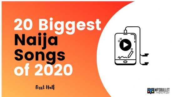 20 Biggest Naija Songs of 2020 (1st Half)