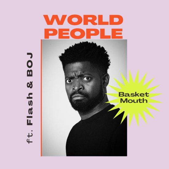 BasketMouth - World People ft. Flash, BOJ