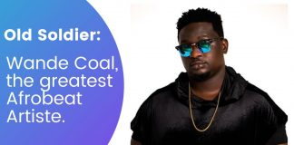 Old Soldier: Wande Coal, the greatest Afrobeat Artiste.