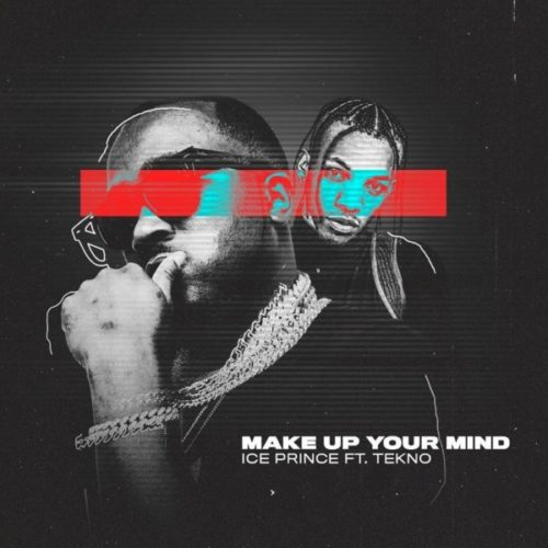 Make Up Your Mind- Ice Prince Ft Tekno