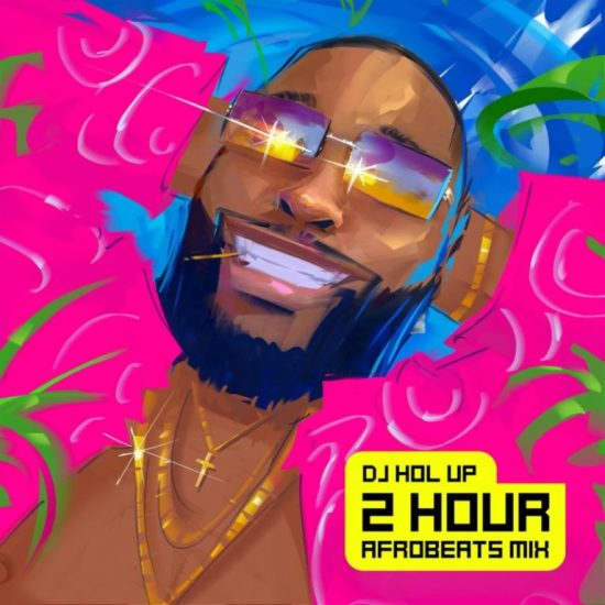 DJ Hol Up – 2 Hour Afrobeats Mix