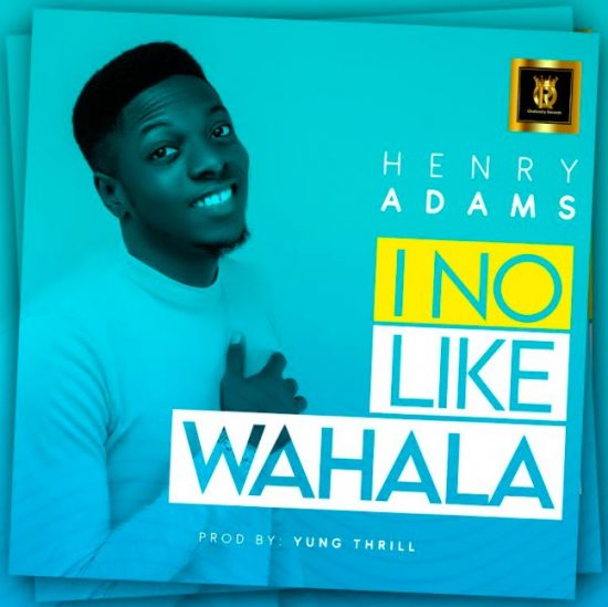 Henry Adams - I No Like Wahala [Video]