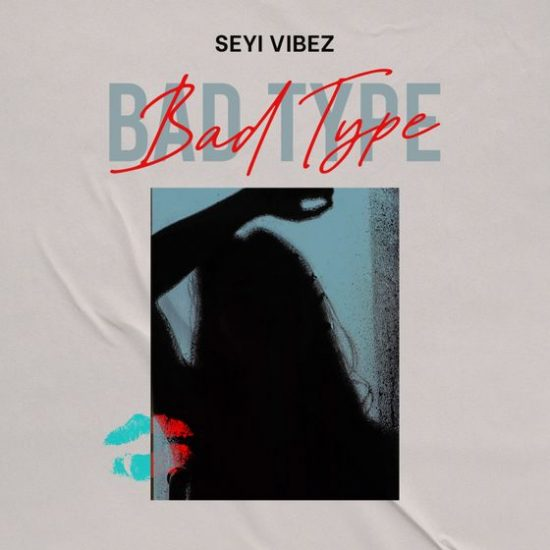Seyi Vibez – Bad Type mp3