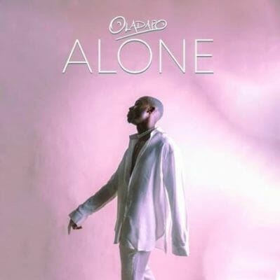 """Oladapo releases first single of the year, """"Alone"""", Prod by P.Priime."""