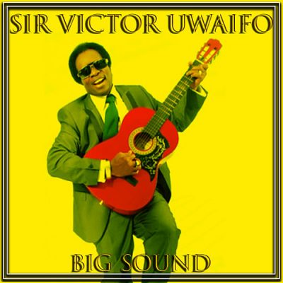 Evergreen Songs from the legendary music maestro Sir Victor Uwaifo